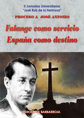 PROCESO A JOSÉ ANTONIO. FALANGE COMO SERVICIO, ESPAÑA COMO DESTINO