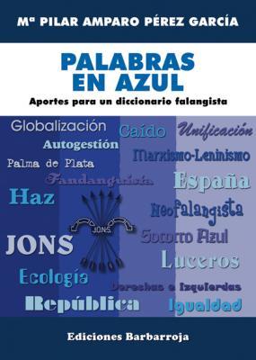 PALABRAS EN AZUL. APORTES PARA UN DICCIONARIO FALANGISTA
