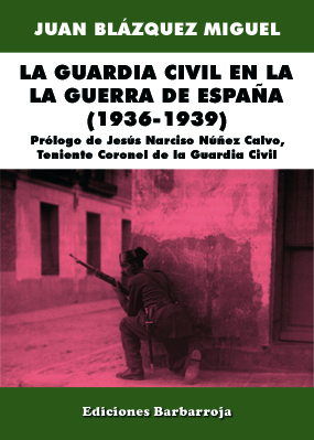 LA GUARDIA CIVIL EN LA GUERRA DE ESPAÑA (1936-1939)