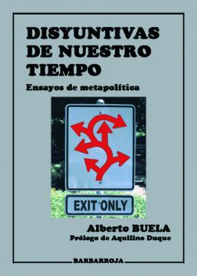 DISYUNTIVAS DE NUESTRO TIEMPO. ENSAYOS DE METAPOLÍTICA