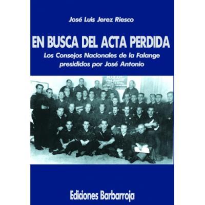 EN BUSCA DEL ACTA PERDIDA. LOS CONSEJOS NACIONALES DE LA FALANGE PRESIDIDOS POR JOSÉ ANTONIO
